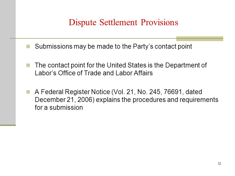 12 Dispute Settlement Provisions Submissions may be made to the Party's contact point The contact point for the United States is the Department of Lab