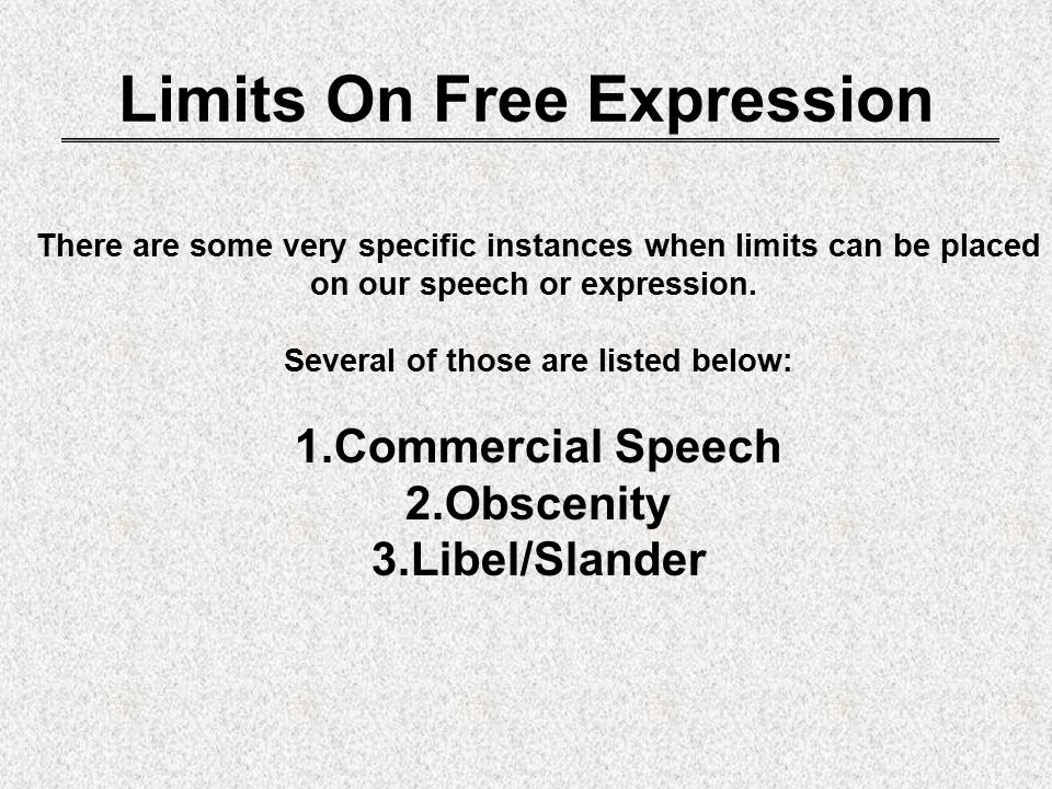 Limits On Free Expression There are some very specific instances when limits can be placed on our speech or expression.