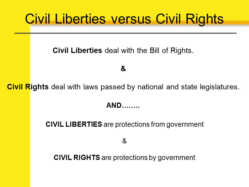 Civil Liberties versus Civil Rights Civil Liberties deal with the Bill of Rights.