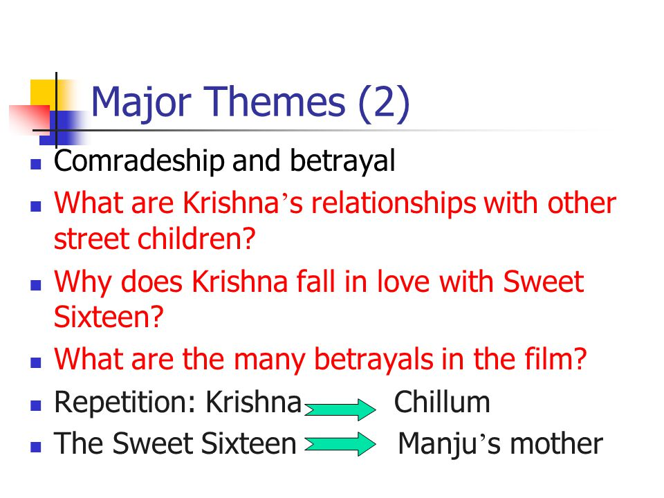 Major Themes (2) Comradeship and betrayal What are Krishna ' s relationships with other street children.