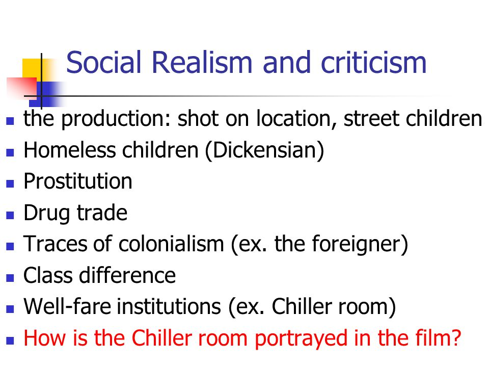Social Realism and criticism the production: shot on location, street children Homeless children (Dickensian) Prostitution Drug trade Traces of colonialism (ex.