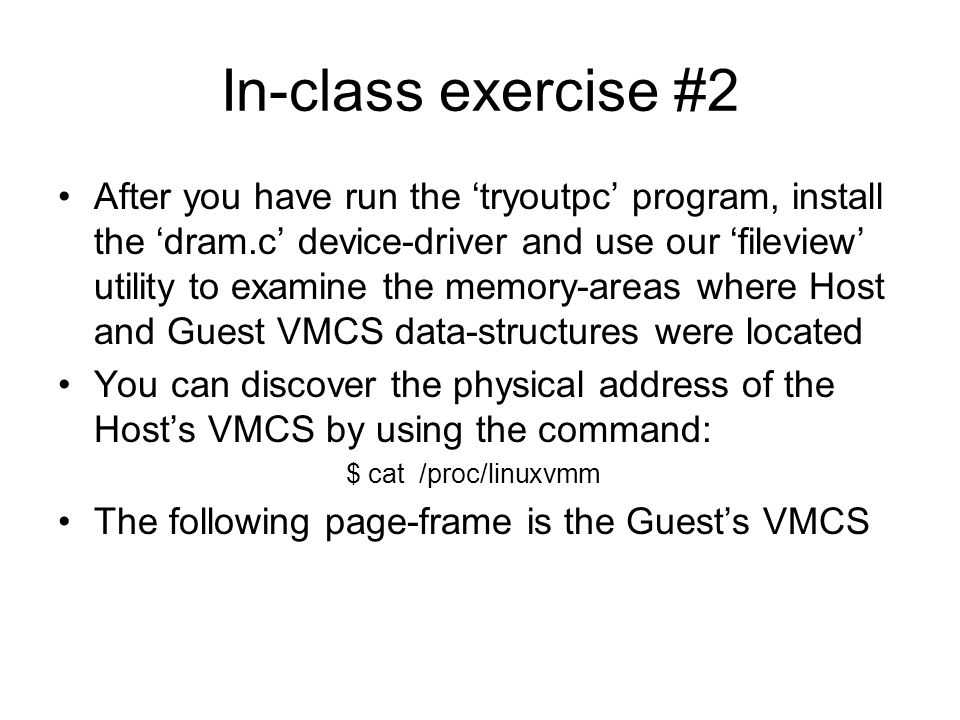 In-class exercise #2 After you have run the 'tryoutpc' program, install the 'dram.c' device-driver and use our 'fileview' utility to examine the memor