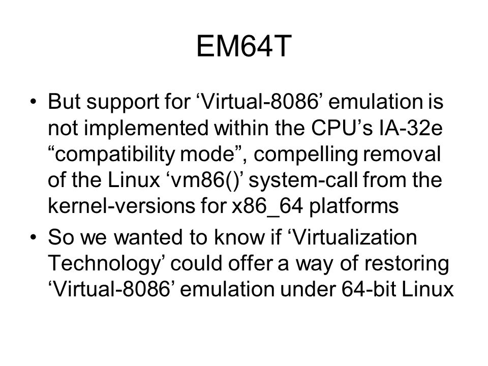 "EM64T But support for 'Virtual-8086' emulation is not implemented within the CPU's IA-32e ""compatibility mode"", compelling removal of the Linux 'vm86("