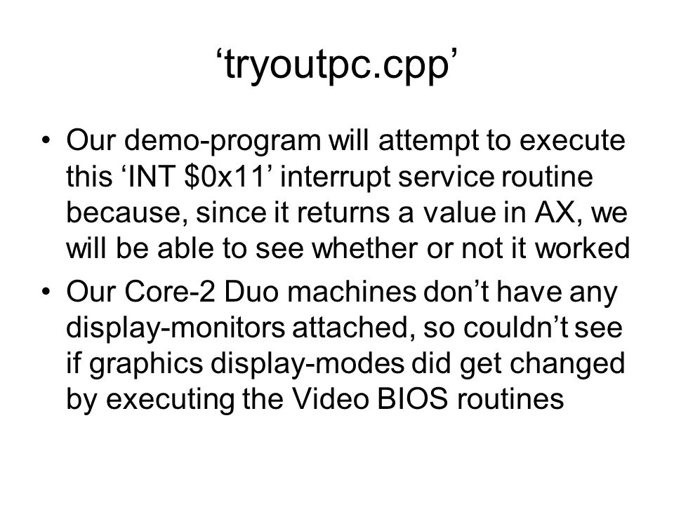'tryoutpc.cpp' Our demo-program will attempt to execute this 'INT $0x11' interrupt service routine because, since it returns a value in AX, we will be
