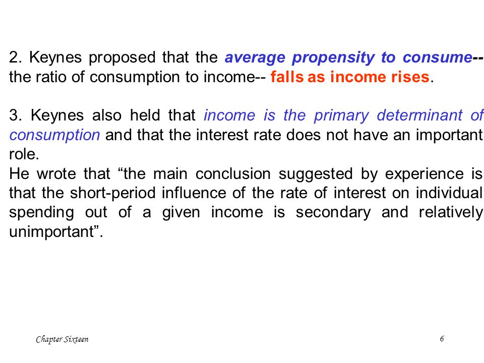 Chapter Sixteen7 consumption spending by households depends on Autonomous consumption Marginal Propensity to consume (MPC) income C = C + c Y C Y C The slope of the consumption function is the MPC.