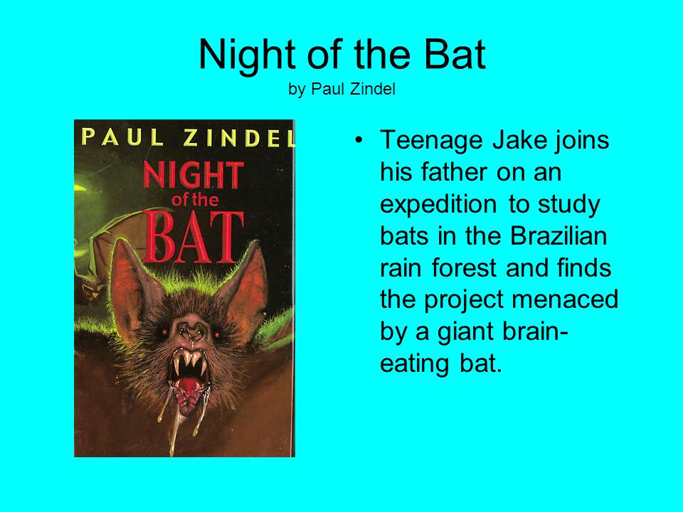 Night of the Bat by Paul Zindel Teenage Jake joins his father on an expedition to study bats in the Brazilian rain forest and finds the project menace