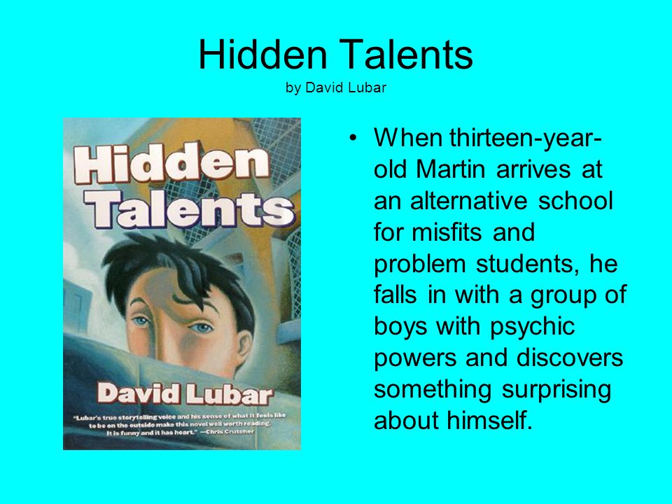 Hidden Talents by David Lubar When thirteen-year- old Martin arrives at an alternative school for misfits and problem students, he falls in with a gro
