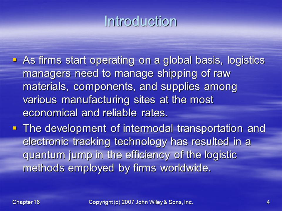 Chapter 16Copyright (c) 2007 John Wiley & Sons, Inc.4Introduction  As firms start operating on a global basis, logistics managers need to manage ship