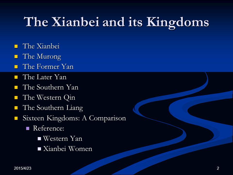 2015/4/23 23 Southern Yan The Southern Yan 南燕 (398-410) was established by Murong De 慕容德 (336-405), 15 th son, of Murong Huang.