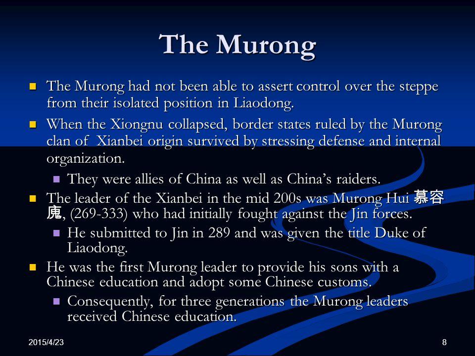 2015/4/23 9 The Murong (2) After constant attacks with fellow Xianbei chief, Duan Jie 段階, Murong Hui married one of Duan Jie's daughters.
