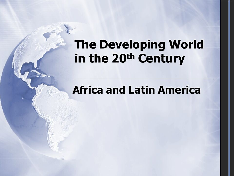 The Developing World in the 20 th Century Africa and Latin America