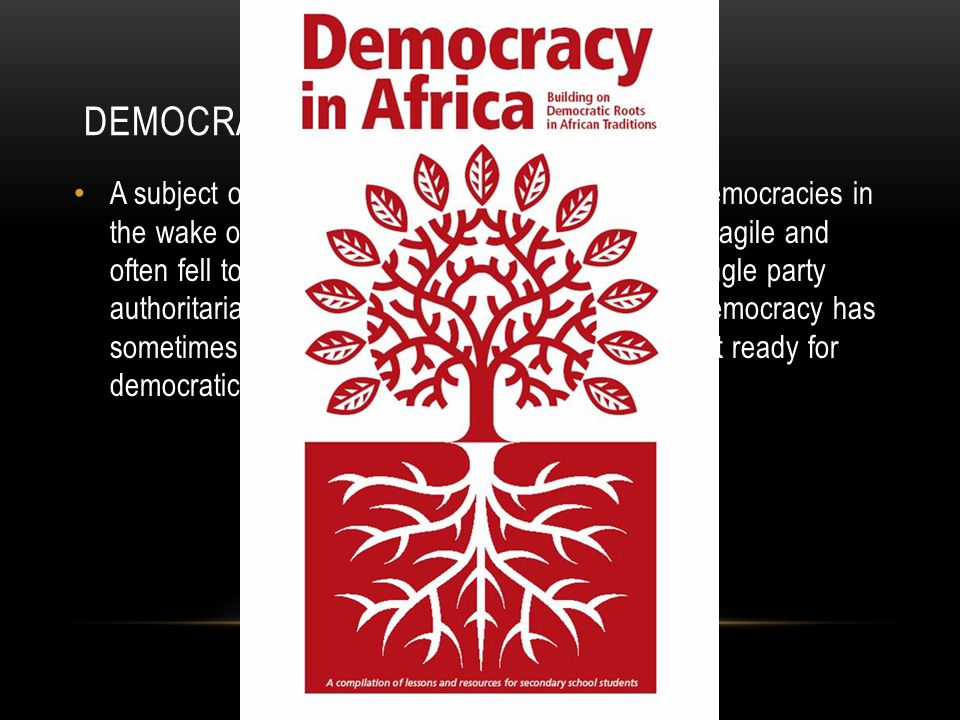 DEMOCRACY IN AFRICA A subject of much debate among scholars.