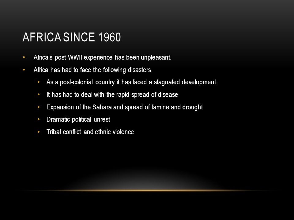 AFRICA SINCE 1960 Africa's post WWII experience has been unpleasant.