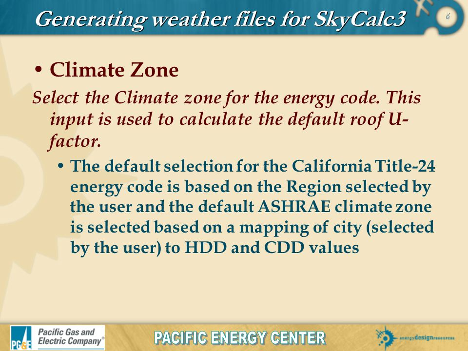 6 Generating weather files for SkyCalc3 Climate Zone Select the Climate zone for the energy code.