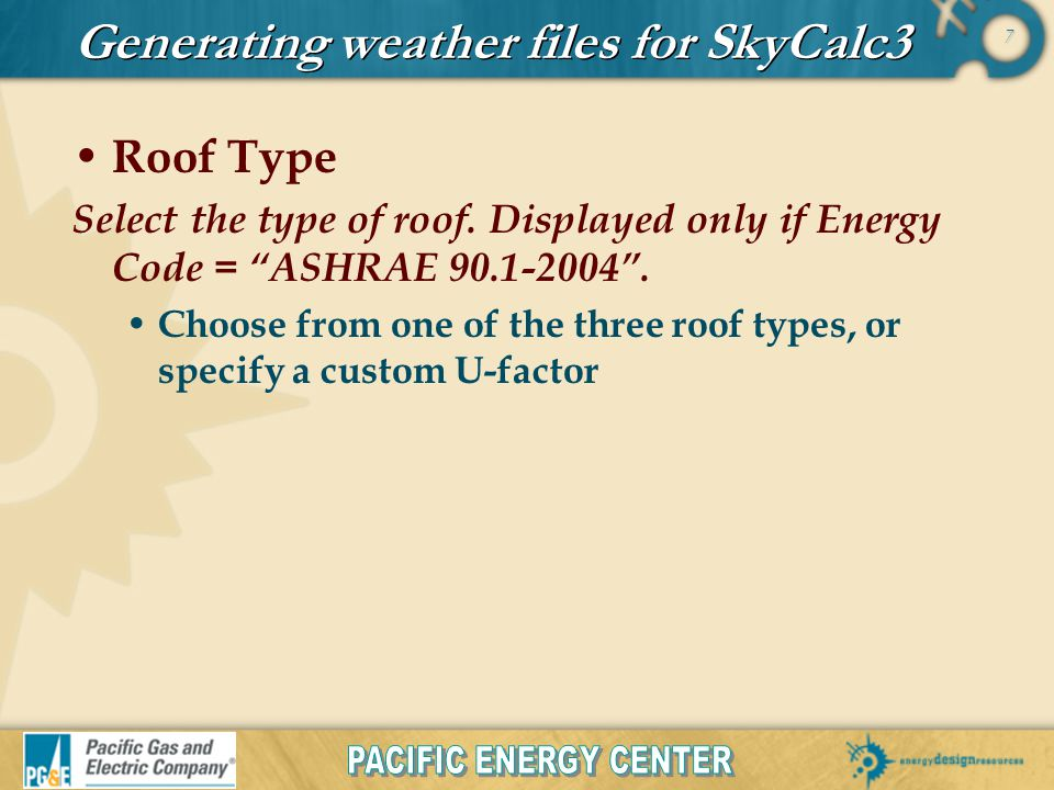 7 Generating weather files for SkyCalc3 Roof Type Select the type of roof.
