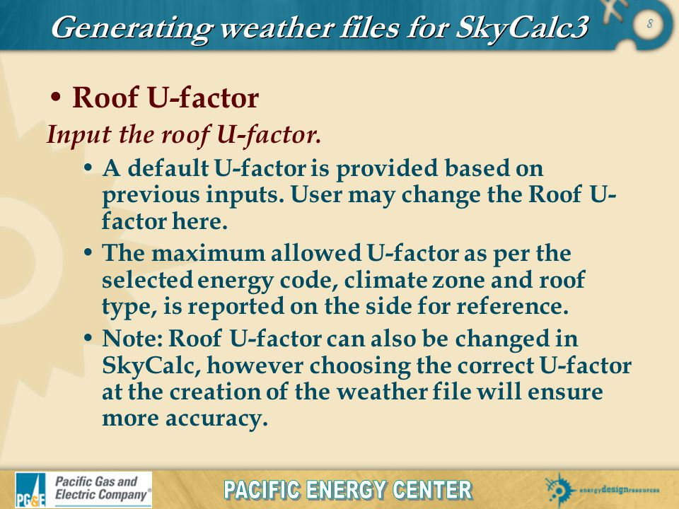 8 Generating weather files for SkyCalc3 Roof U-factor Input the roof U-factor.