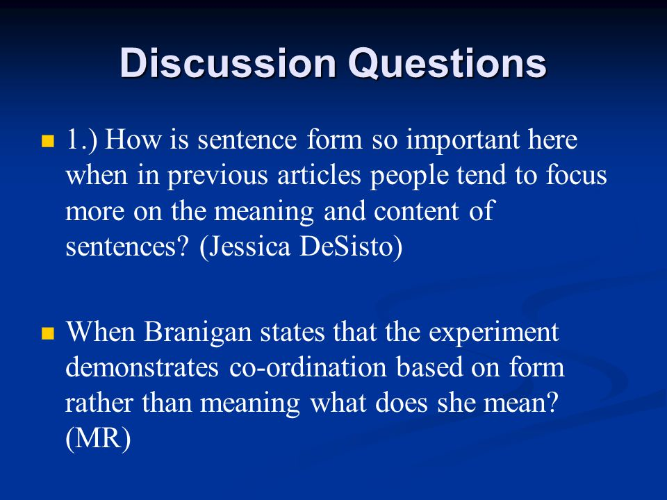 Discussion Questions 1.) How is sentence form so important here when in previous articles people tend to focus more on the meaning and content of sentences.