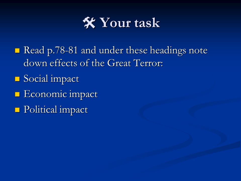  Your task Read p.78-81 and under these headings note down effects of the Great Terror: Read p.78-81 and under these headings note down effects of the Great Terror: Social impact Social impact Economic impact Economic impact Political impact Political impact
