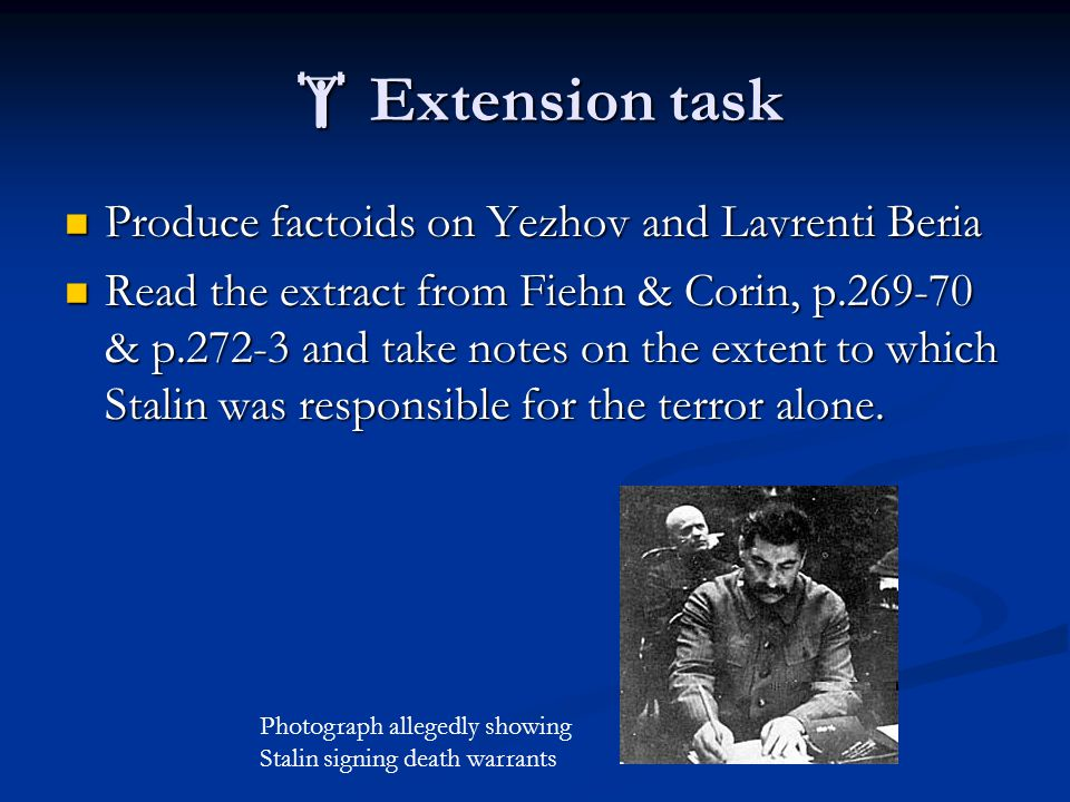  Extension task Produce factoids on Yezhov and Lavrenti Beria Produce factoids on Yezhov and Lavrenti Beria Read the extract from Fiehn & Corin, p.269-70 & p.272-3 and take notes on the extent to which Stalin was responsible for the terror alone.