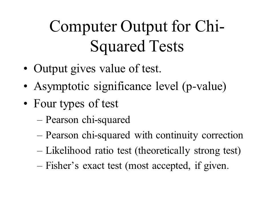 Computer Output for Chi- Squared Tests Output gives value of test.