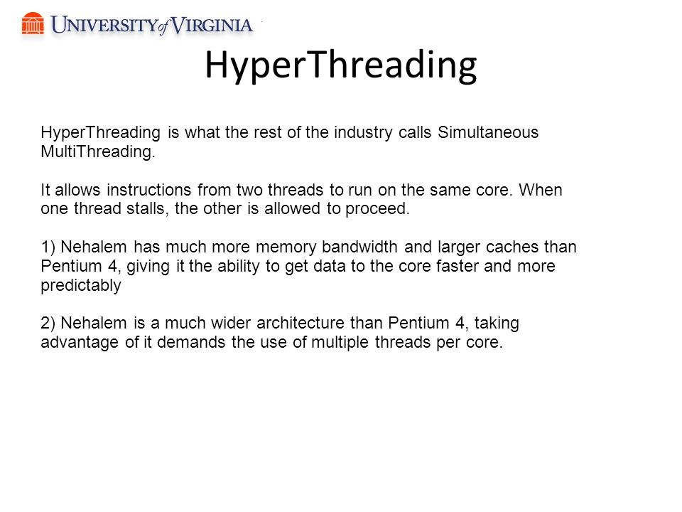 HyperThreading HyperThreading is what the rest of the industry calls Simultaneous MultiThreading.