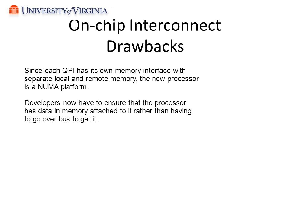 On-chip Interconnect Drawbacks Since each QPI has its own memory interface with separate local and remote memory, the new processor is a NUMA platform.