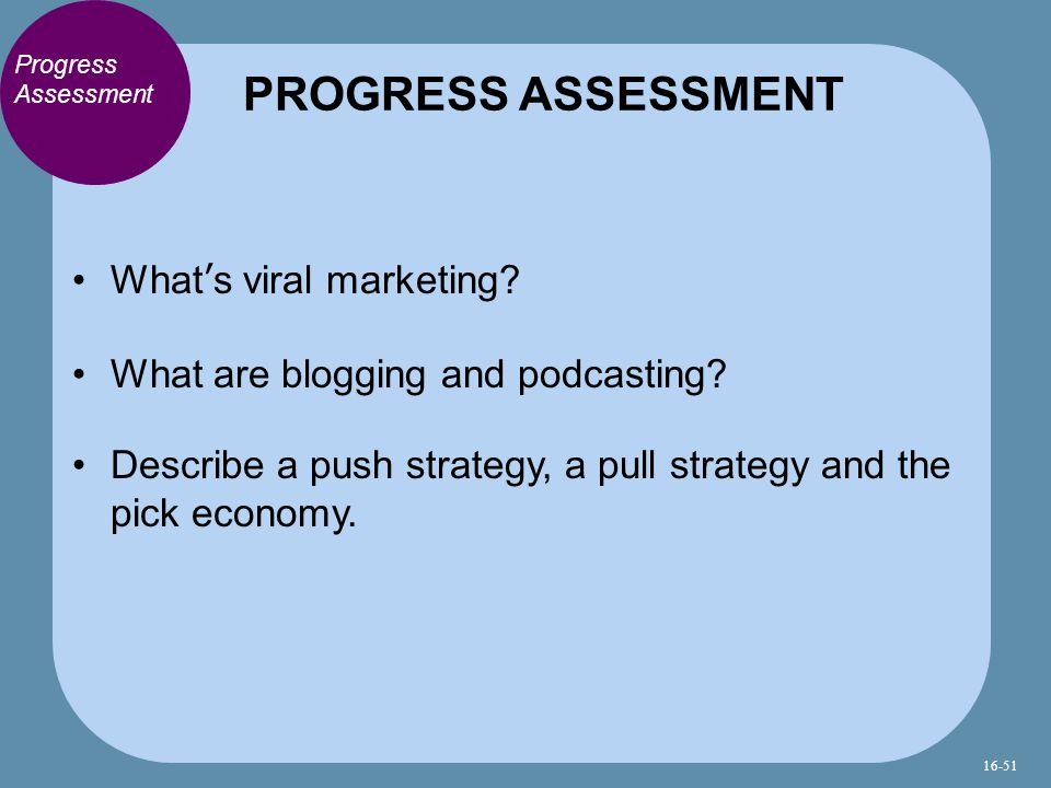 Progress Assessment What's viral marketing. What are blogging and podcasting.
