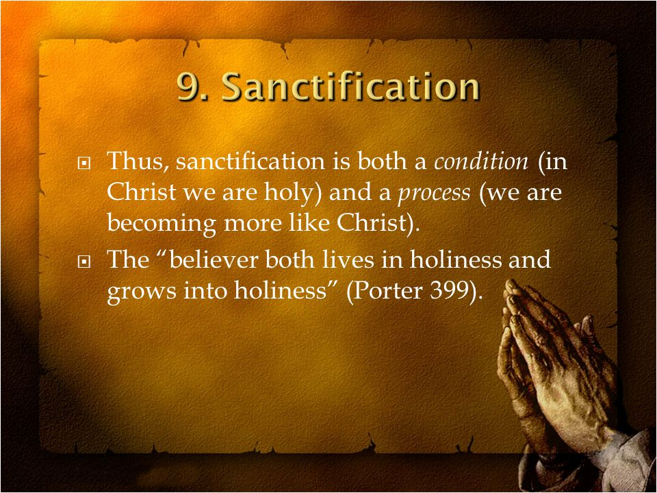 Thus, sanctification is both a condition (in Christ we are holy) and a process (we are becoming more like Christ).