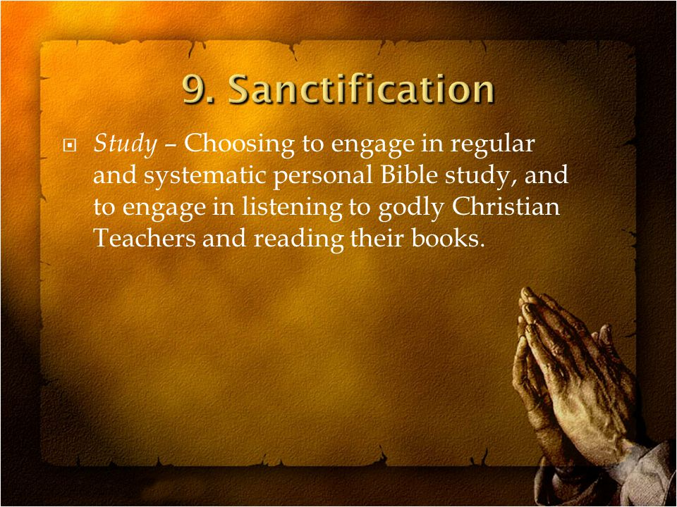  Study – Choosing to engage in regular and systematic personal Bible study, and to engage in listening to godly Christian Teachers and reading their books.