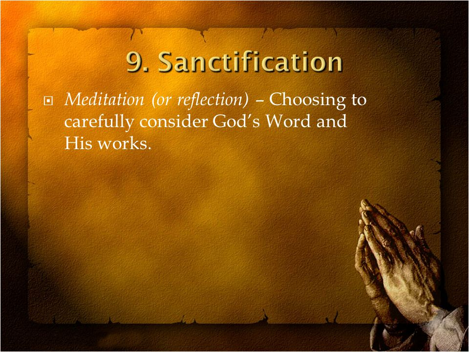  Meditation (or reflection) – Choosing to carefully consider God's Word and His works.
