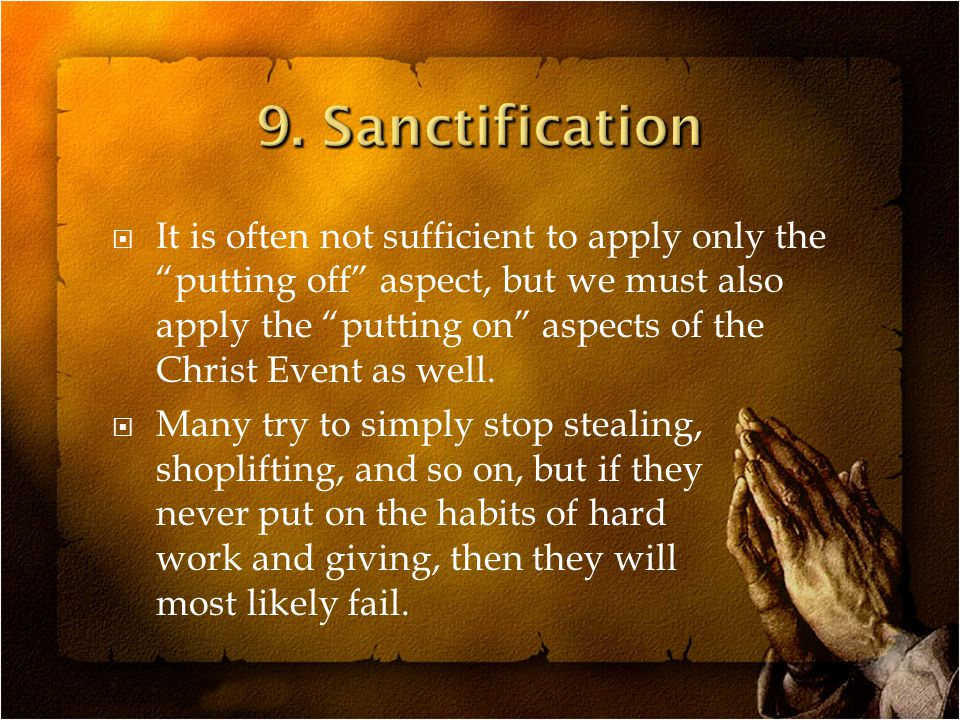 It is often not sufficient to apply only the putting off aspect, but we must also apply the putting on aspects of the Christ Event as well.
