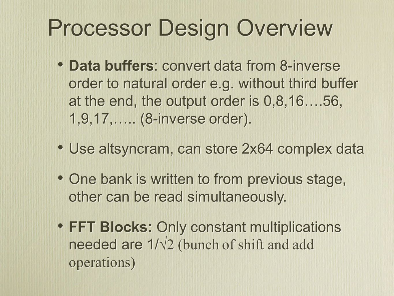 Processor Design Overview Data buffers: convert data from 8-inverse order to natural order e.g. without third buffer at the end, the output order is 0