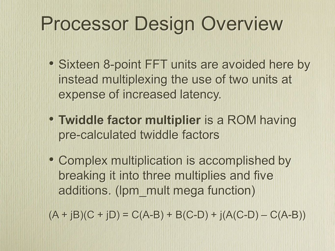 Processor Design Overview Sixteen 8-point FFT units are avoided here by instead multiplexing the use of two units at expense of increased latency. Twi