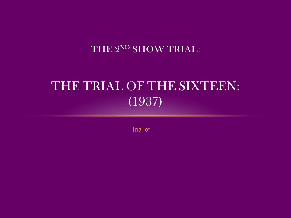 Trial of THE 2 ND SHOW TRIAL: THE TRIAL OF THE SIXTEEN: (1937)