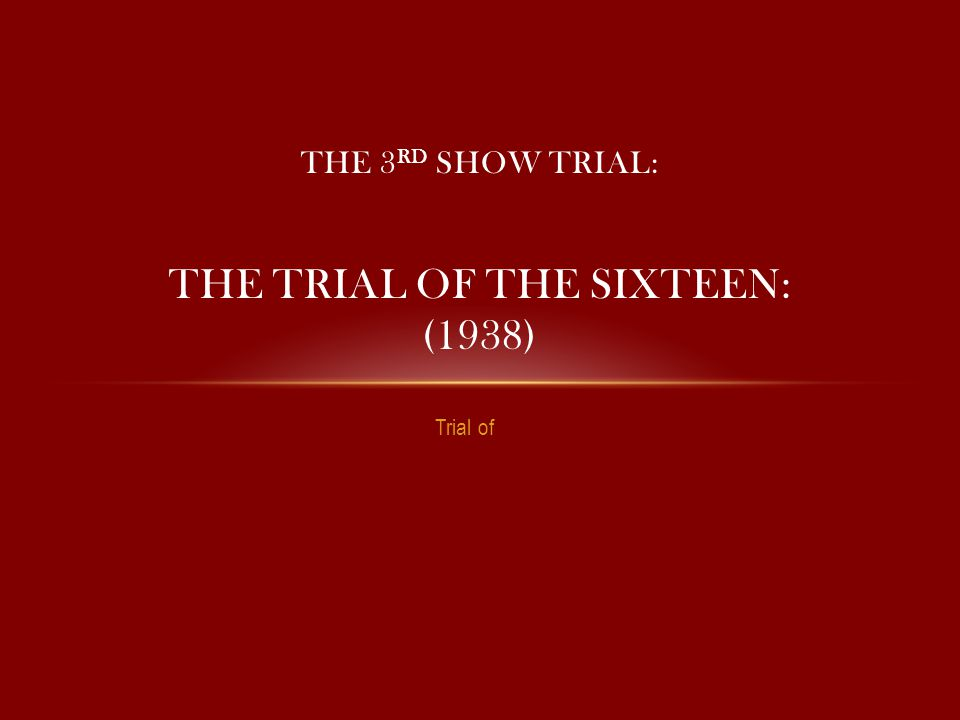 Trial of THE 3 RD SHOW TRIAL: THE TRIAL OF THE SIXTEEN: (1938)