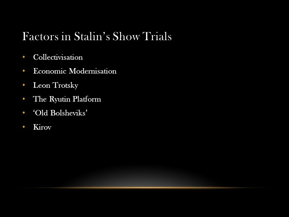 Factors in Stalin's Show Trials Collectivisation Economic Modernisation Leon Trotsky The Ryutin Platform 'Old Bolsheviks' Kirov