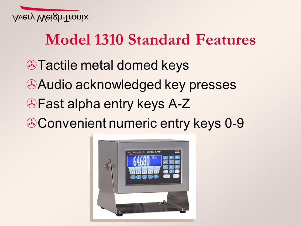 Model 1310 Standard Features >Tactile metal domed keys >Audio acknowledged key presses >Fast alpha entry keys A-Z >Convenient numeric entry keys 0-9