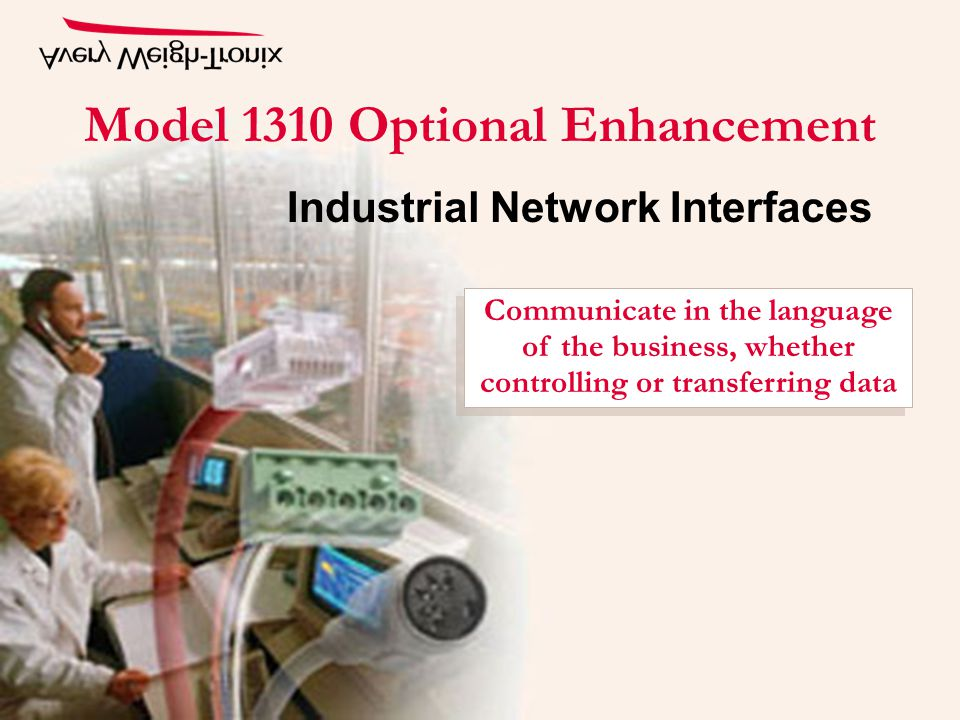 Model 1310 Optional Enhancement Industrial Network Interfaces Communicate in the language of the business, whether controlling or transferring data