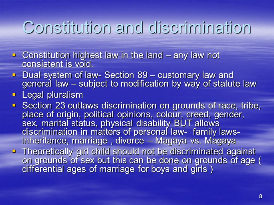 8 Constitution and discrimination  Constitution highest law in the land – any law not consistent is void.