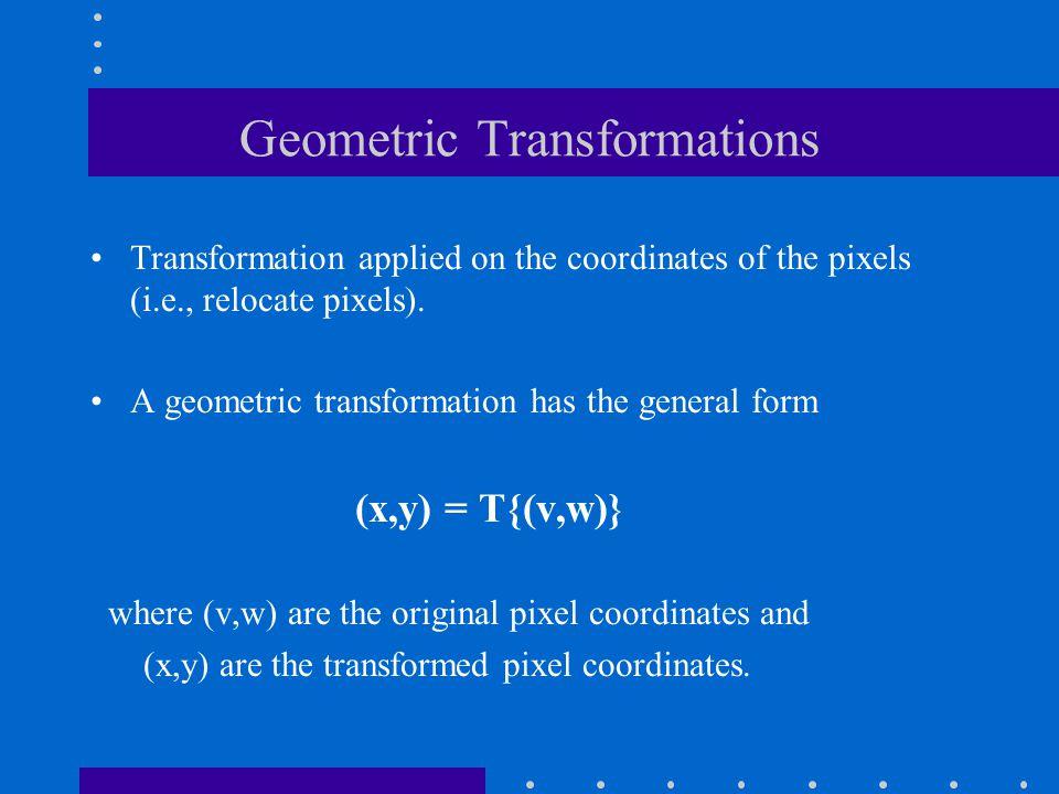 Geometric Transformations affine transformation y=v sinθ + w cosθ