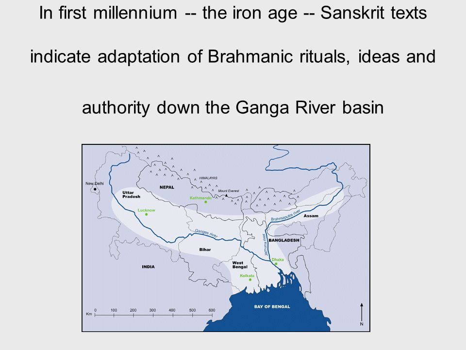 In first millennium -- the iron age -- Sanskrit texts indicate adaptation of Brahmanic rituals, ideas and authority down the Ganga River basin