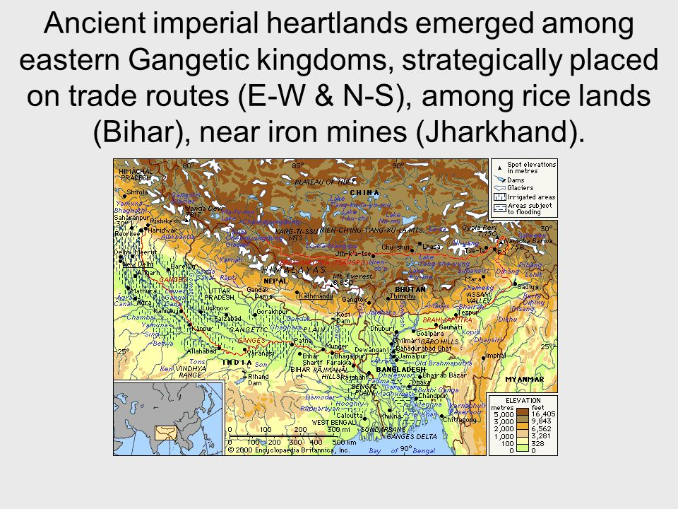 Ancient imperial heartlands emerged among eastern Gangetic kingdoms, strategically placed on trade routes (E-W & N-S), among rice lands (Bihar), near iron mines (Jharkhand).