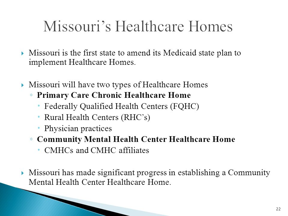  Missouri is the first state to amend its Medicaid state plan to implement Healthcare Homes.
