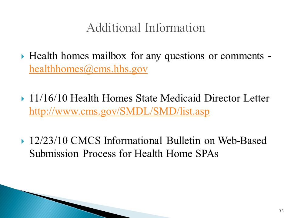  Health homes mailbox for any questions or comments - healthhomes@cms.hhs.gov healthhomes@cms.hhs.gov  11/16/10 Health Homes State Medicaid Director