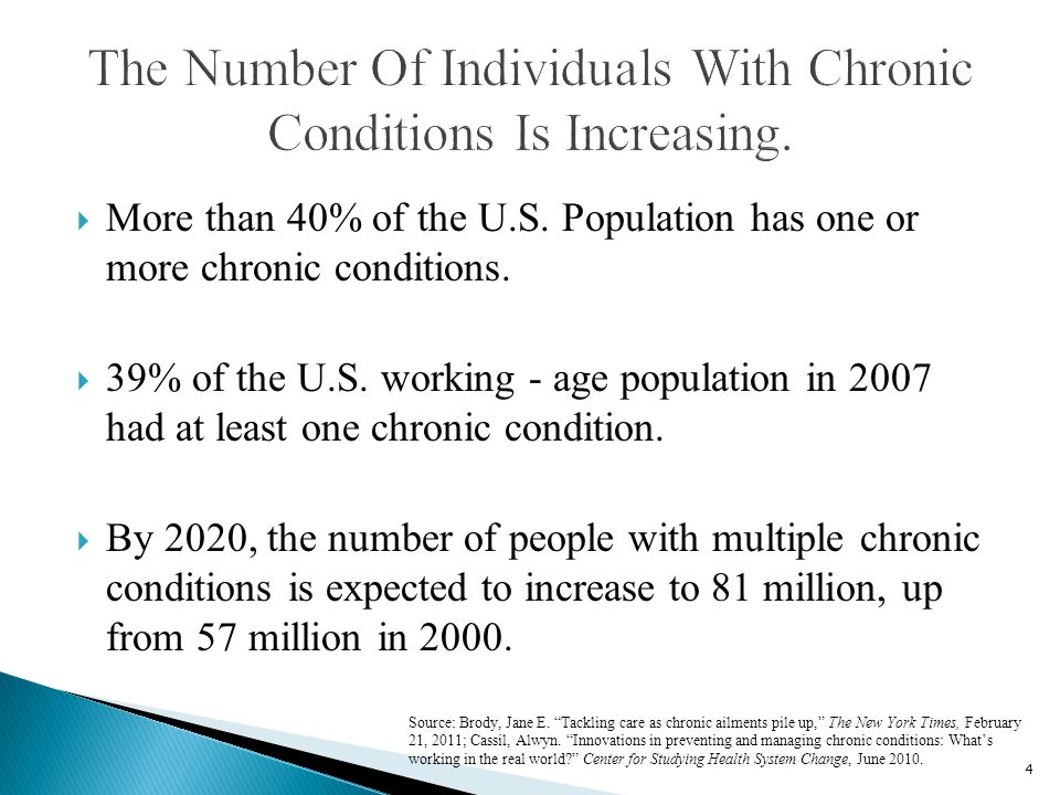 More than 40% of the U.S. Population has one or more chronic conditions.  39% of the U.S. working - age population in 2007 had at least one chronic