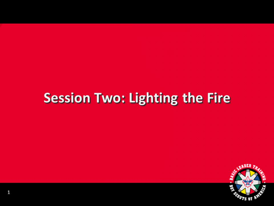 Session Two: Lighting the Fire 1
