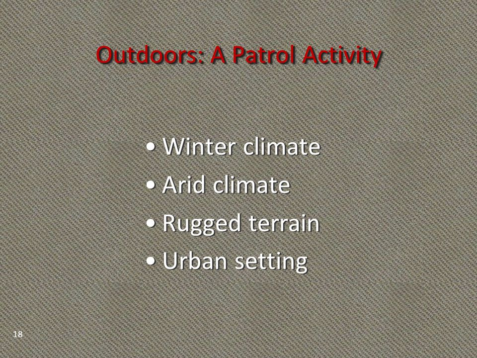 Outdoors: A Patrol Activity Winter climate Arid climate Rugged terrain Urban setting Winter climate Arid climate Rugged terrain Urban setting 18