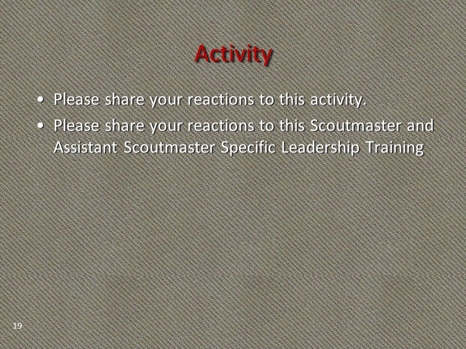 ActivityActivity Please share your reactions to this activity. Please share your reactions to this Scoutmaster and Assistant Scoutmaster Specific Lead