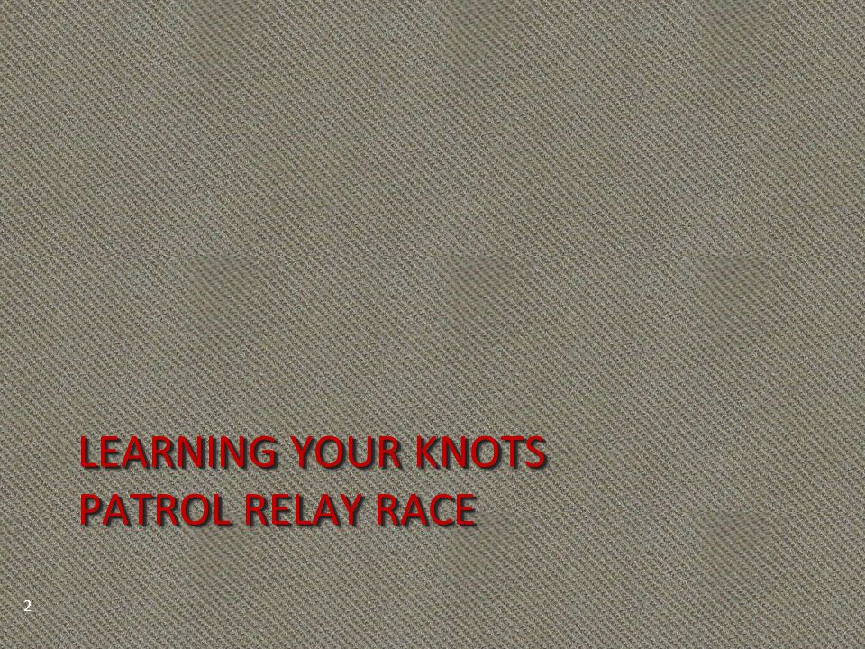 LEARNING YOUR KNOTS PATROL RELAY RACE 2