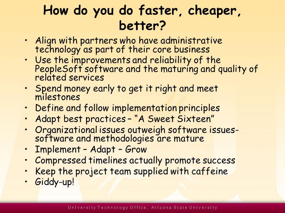 U n I v e r s I t y T e c h n o l o g y O f f I c e, A r I z o n a S t a t e U n I v e r s I t y How do you do faster, cheaper, better.